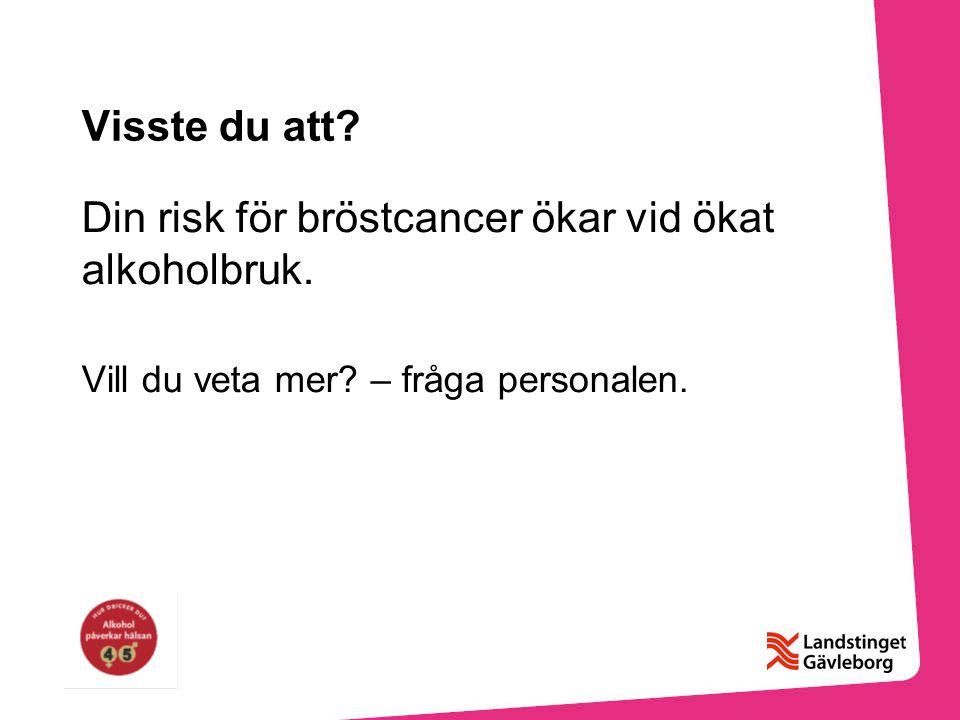 Din risk för bröstcancer ökar vid ökat alkoholbruk.
