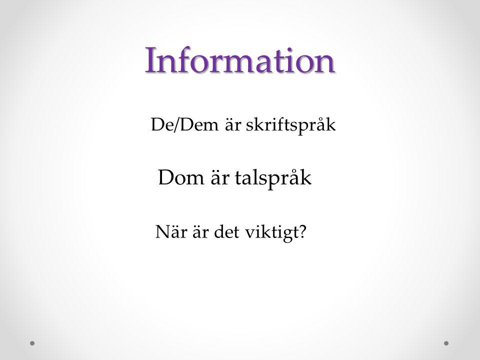 Information De/Dem är skriftspråk Dom är talspråk När är det viktigt