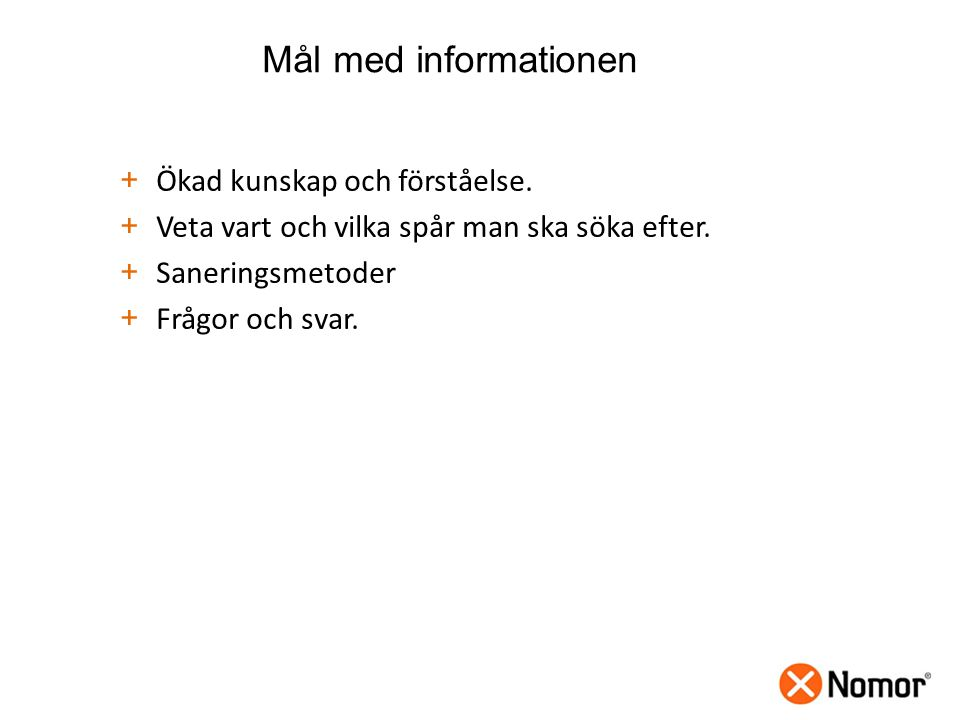 Mål med informationen Ökad kunskap och förståelse.