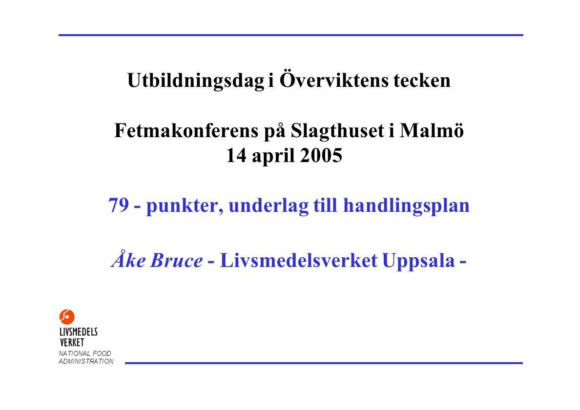 Utbildningsdag i Överviktens tecken Fetmakonferens på Slagthuset i Malmö 14 april 2005 79 - punkter, underlag till handlingsplan Åke Bruce - Livsmedelsverket Uppsala -