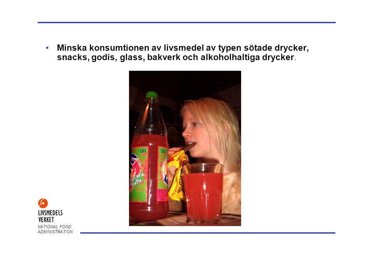 Minska konsumtionen av livsmedel av typen sötade drycker, snacks, godis, glass, bakverk och alkoholhaltiga drycker.