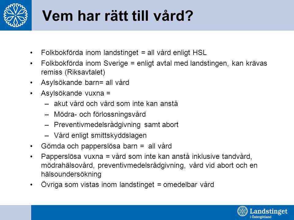 Vem har rätt till vård Folkbokförda inom landstinget = all vård enligt HSL.