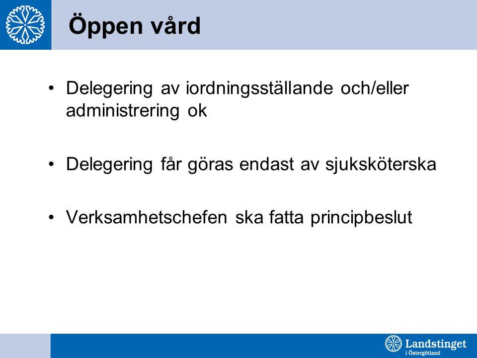 Öppen vård Delegering av iordningsställande och/eller administrering ok. Delegering får göras endast av sjuksköterska.