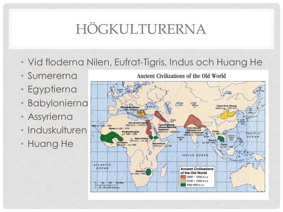 Högkulturerna Vid floderna Nilen, Eufrat-Tigris, Indus och Huang He