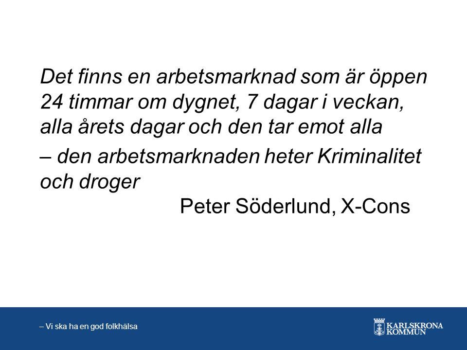 Det finns en arbetsmarknad som är öppen 24 timmar om dygnet, 7 dagar i veckan, alla årets dagar och den tar emot alla – den arbetsmarknaden heter Kriminalitet och droger Peter Söderlund, X-Cons