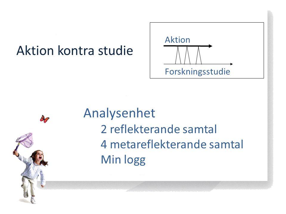 Aktion kontra studie Analysenhet 2 reflekterande samtal