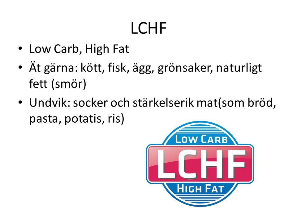 LCHF Low Carb, High Fat. Ät gärna: kött, fisk, ägg, grönsaker, naturligt fett (smör)