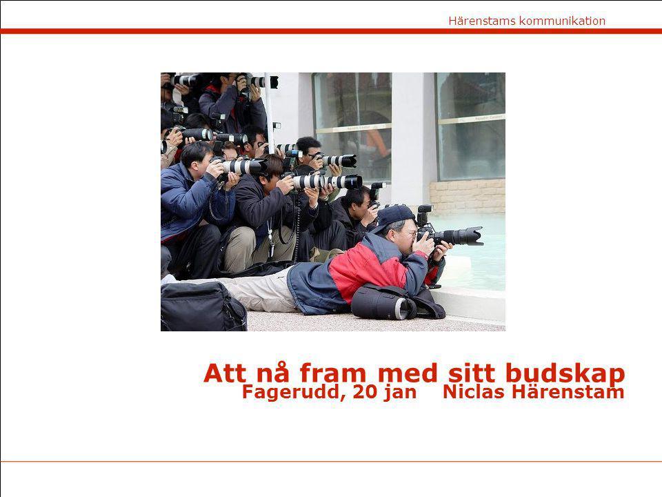Att nå fram med sitt budskap Fagerudd, 20 jan Niclas Härenstam