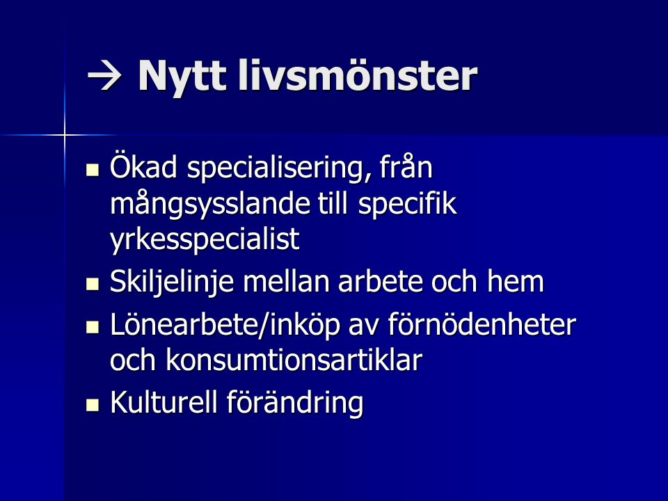  Nytt livsmönster Ökad specialisering, från mångsysslande till specifik yrkesspecialist. Skiljelinje mellan arbete och hem.