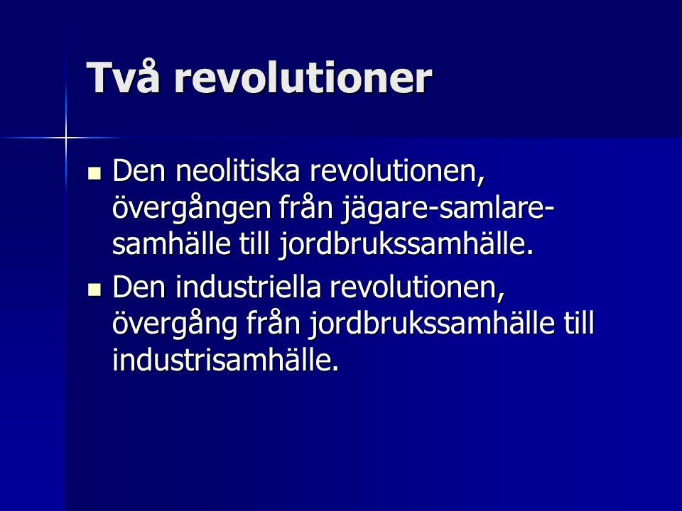 Två revolutioner Den neolitiska revolutionen, övergången från jägare-samlare-samhälle till jordbrukssamhälle.