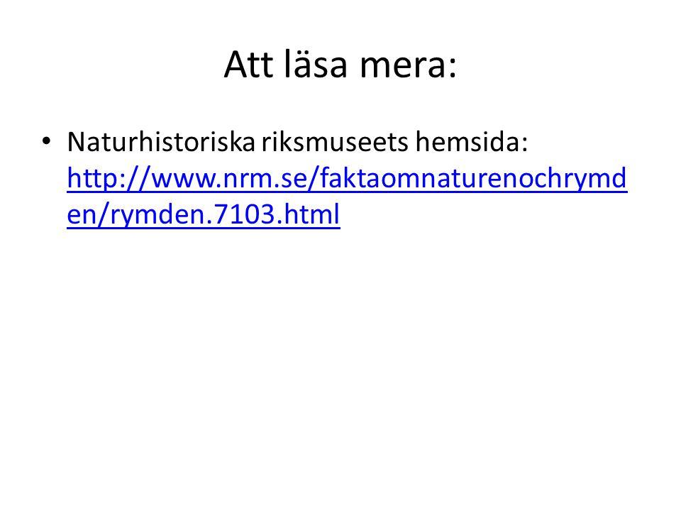 Att läsa mera: Naturhistoriska riksmuseets hemsida: http://www.nrm.se/faktaomnaturenochrymden/rymden.7103.html.