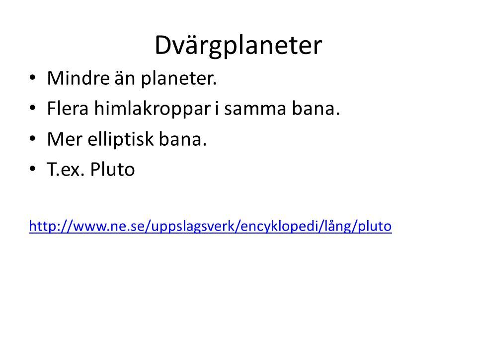 Dvärgplaneter Mindre än planeter. Flera himlakroppar i samma bana.