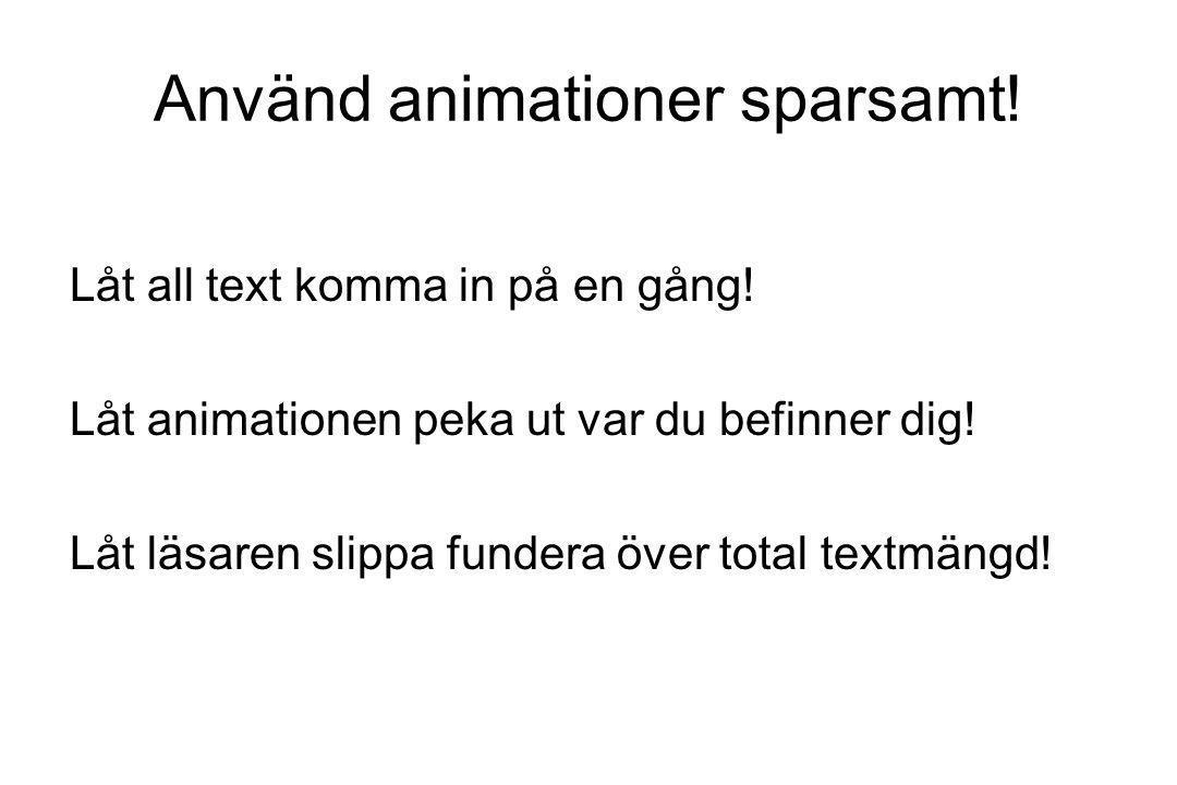 Använd animationer sparsamt!