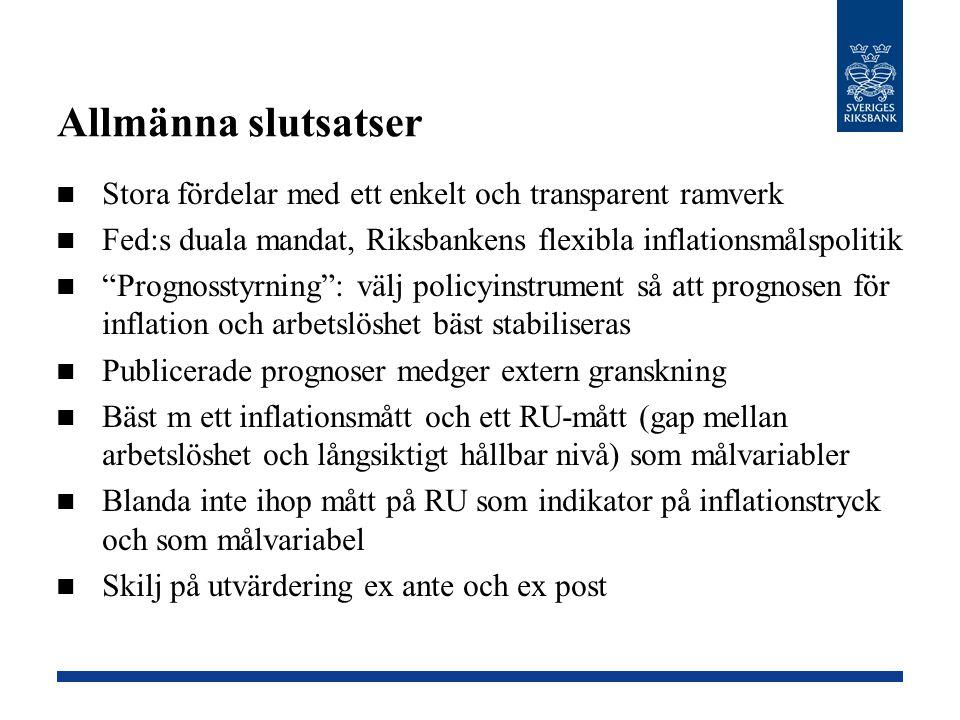 Allmänna slutsatser Stora fördelar med ett enkelt och transparent ramverk. Fed:s duala mandat, Riksbankens flexibla inflationsmålspolitik.