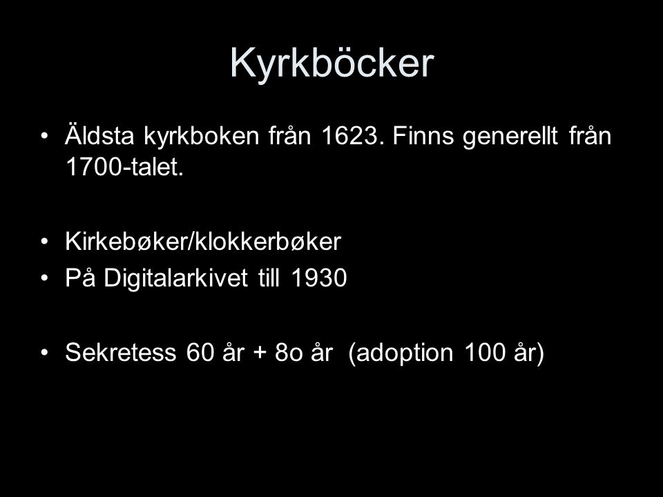 Kyrkböcker Äldsta kyrkboken från 1623. Finns generellt från 1700-talet. Kirkebøker/klokkerbøker. På Digitalarkivet till 1930.
