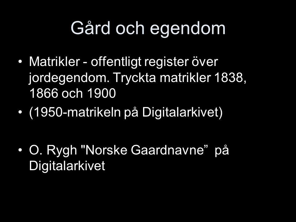 Gård och egendom Matrikler - offentligt register över jordegendom. Tryckta matrikler 1838, 1866 och 1900.