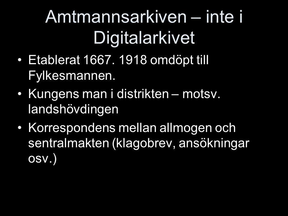 Amtmannsarkiven – inte i Digitalarkivet