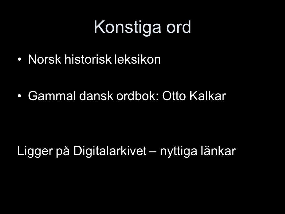 Konstiga ord Norsk historisk leksikon Gammal dansk ordbok: Otto Kalkar