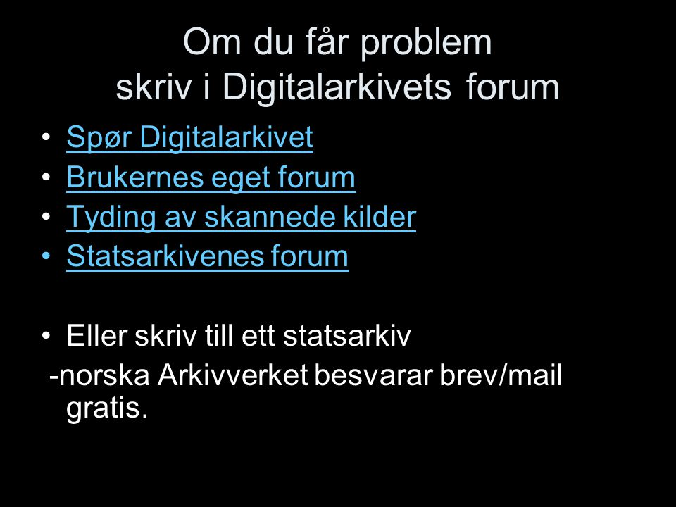 Om du får problem skriv i Digitalarkivets forum