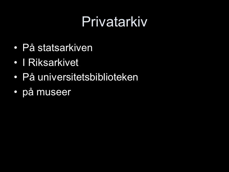 Privatarkiv På statsarkiven I Riksarkivet På universitetsbiblioteken