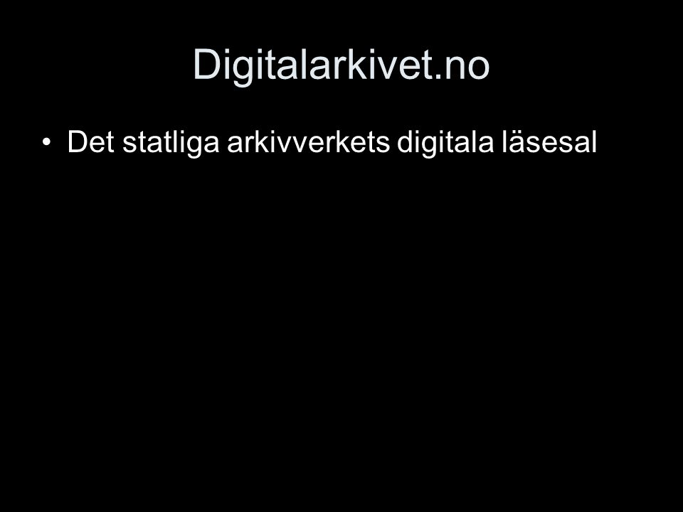 Digitalarkivet.no Det statliga arkivverkets digitala läsesal