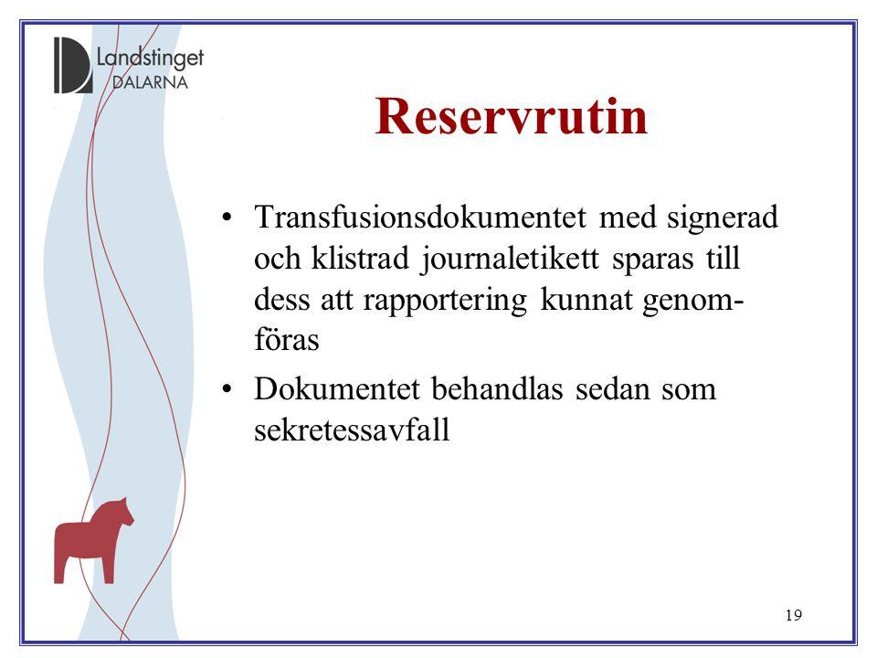 Reservrutin Transfusionsdokumentet med signerad och klistrad journaletikett sparas till dess att rapportering kunnat genom-föras.
