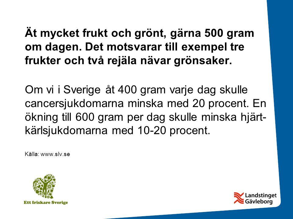 Ät mycket frukt och grönt, gärna 500 gram om dagen