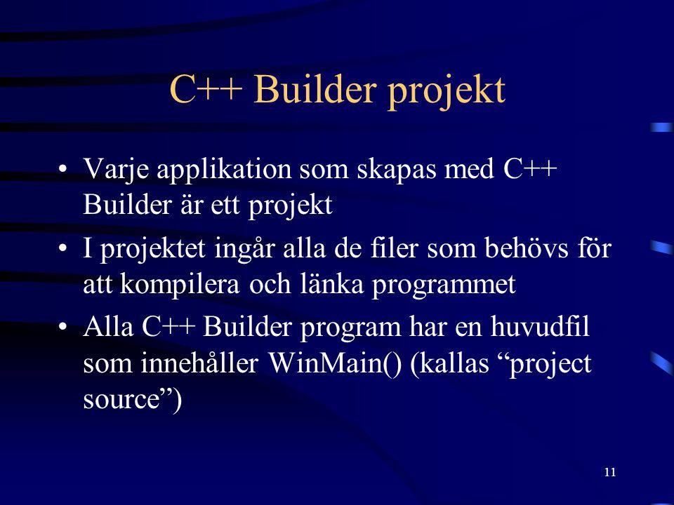 C++ Builder projekt Varje applikation som skapas med C++ Builder är ett projekt.