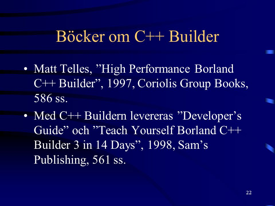 Böcker om C++ Builder Matt Telles, High Performance Borland C++ Builder , 1997, Coriolis Group Books, 586 ss.
