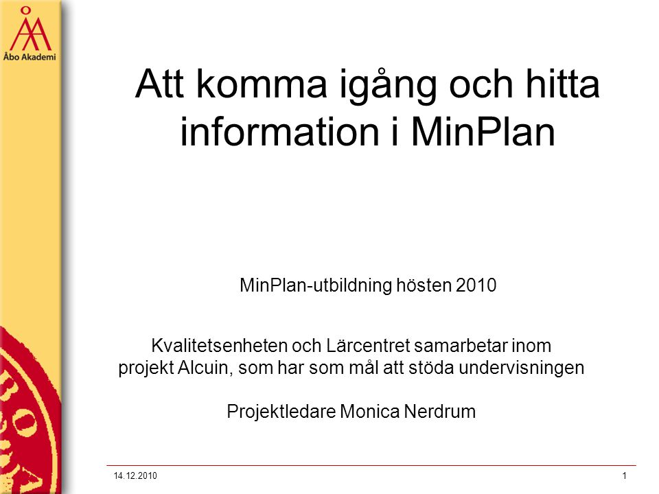 Att komma igång och hitta information i MinPlan MinPlan-utbildning hösten 2010