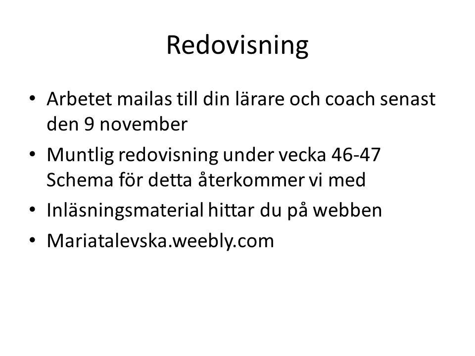Redovisning Arbetet mailas till din lärare och coach senast den 9 november. Muntlig redovisning under vecka 46-47 Schema för detta återkommer vi med.