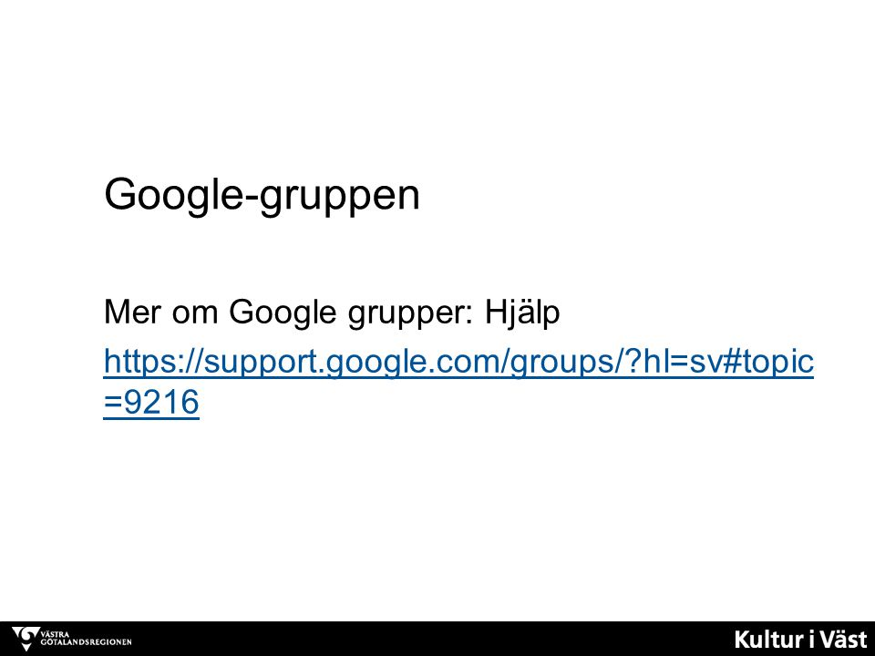 Google-gruppen Mer om Google grupper: Hjälp https://support.google.com/groups/ hl=sv#topic=9216