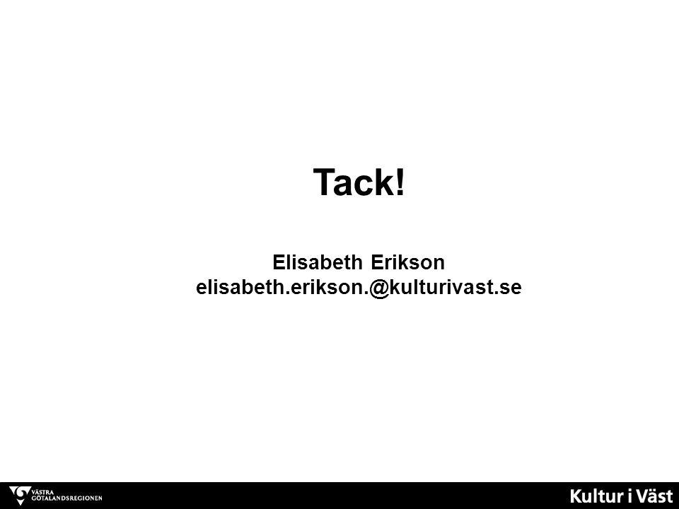 Tack! Elisabeth Erikson elisabeth.erikson.@kulturivast.se