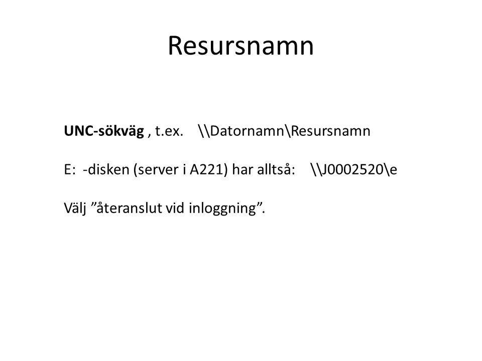 Resursnamn UNC-sökväg , t.ex. \\Datornamn\Resursnamn