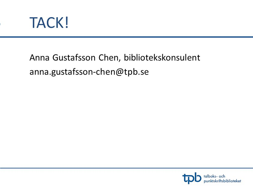 TACK! Anna Gustafsson Chen, bibliotekskonsulent anna.gustafsson-chen@tpb.se