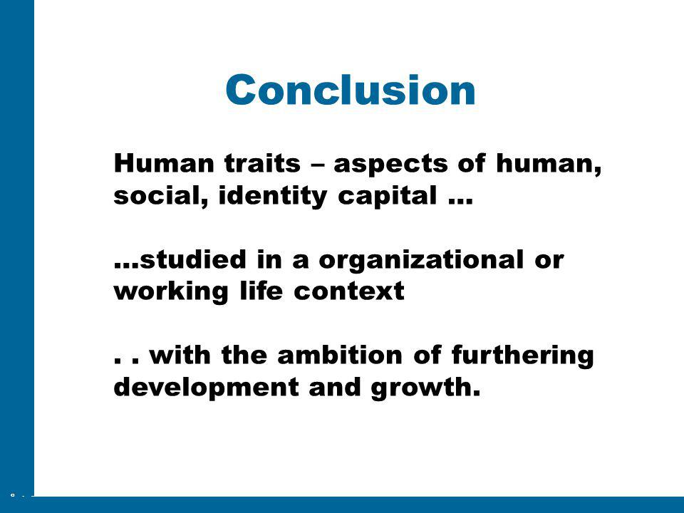 Conclusion Human traits – aspects of human, social, identity capital …