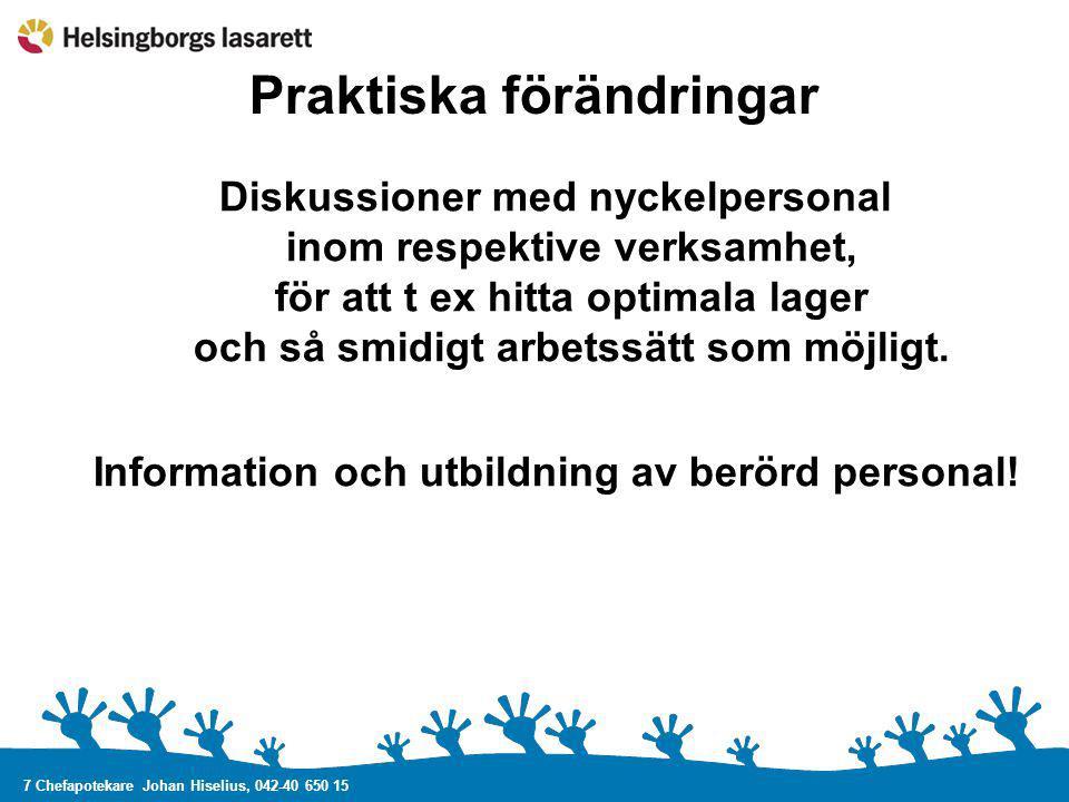 Praktiska förändringar Information och utbildning av berörd personal!