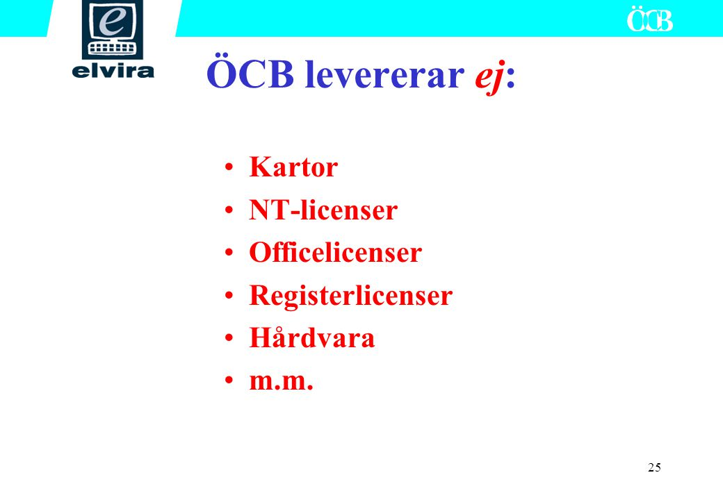 ÖCB levererar ej: Kartor NT-licenser Officelicenser Registerlicenser