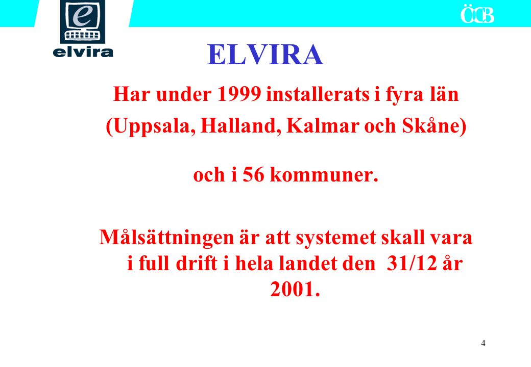 ELVIRA Har under 1999 installerats i fyra län