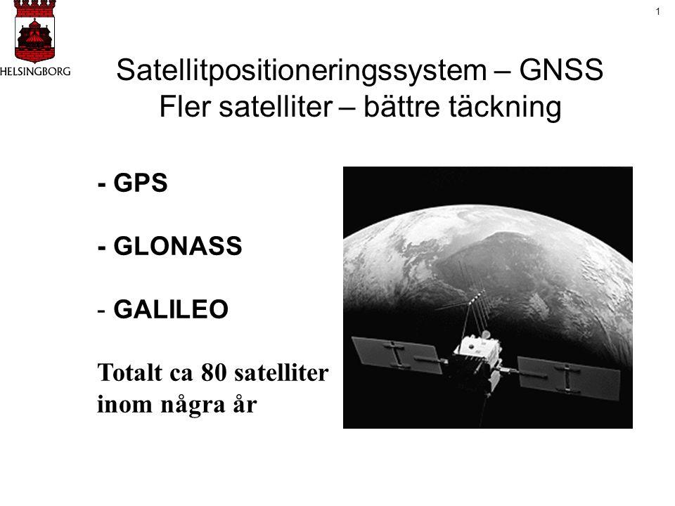 Satellitpositioneringssystem – GNSS Fler satelliter – bättre täckning