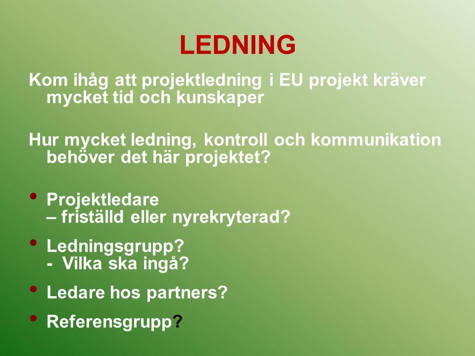 LEDNING Kom ihåg att projektledning i EU projekt kräver mycket tid och kunskaper.