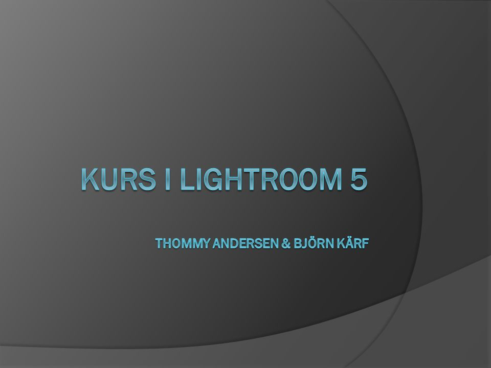 Kurs i Lightroom 5 Thommy Andersen & Björn Kärf