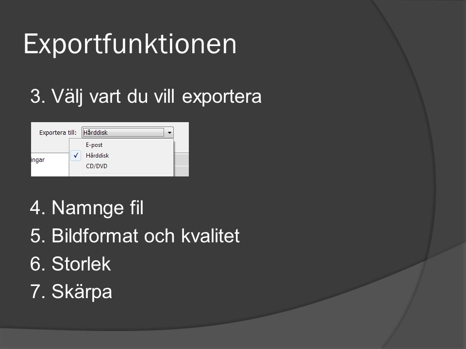 Exportfunktionen 3. Välj vart du vill exportera 4. Namnge fil