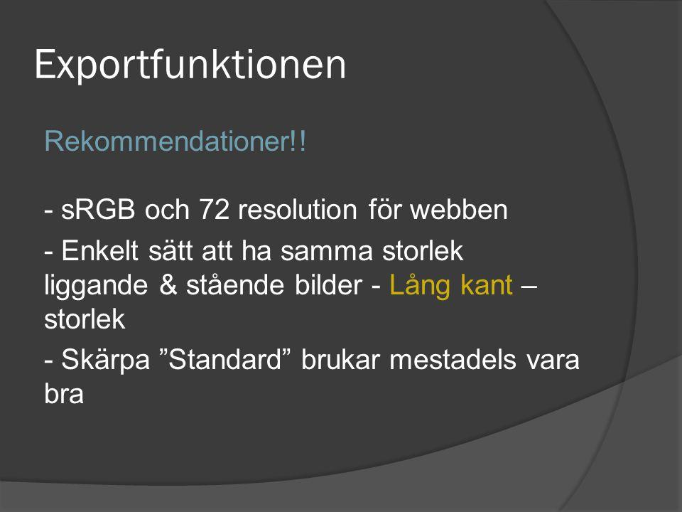 Exportfunktionen Rekommendationer!! - sRGB och 72 resolution för webben.