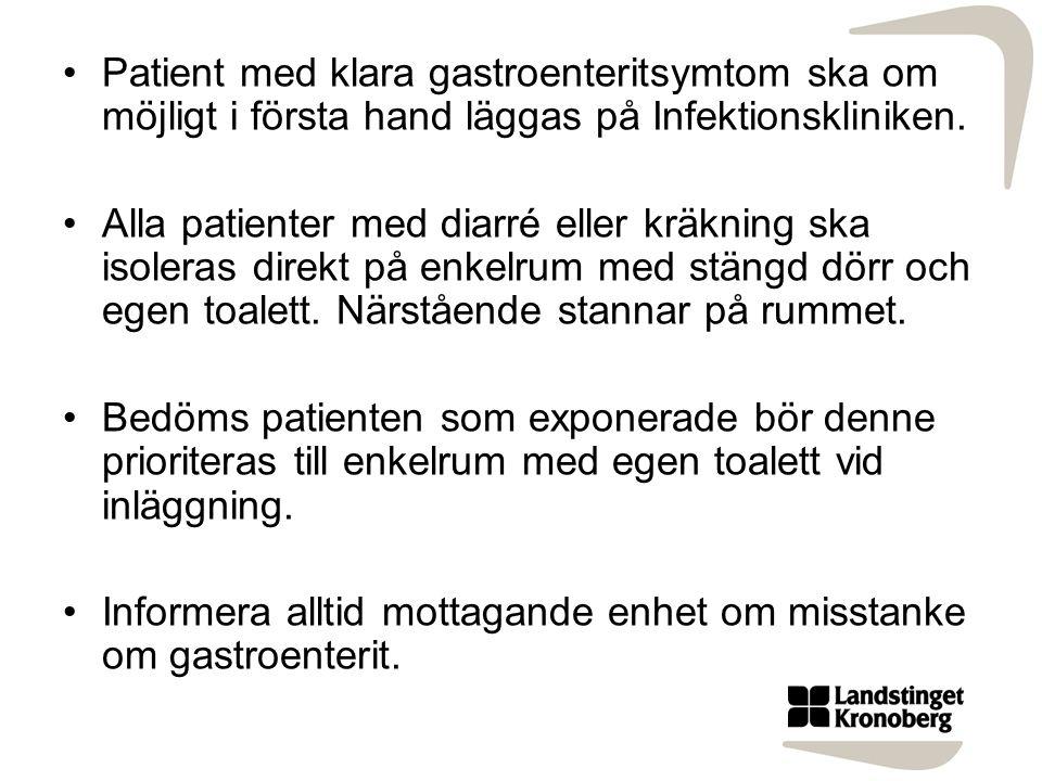 Patient med klara gastroenteritsymtom ska om möjligt i första hand läggas på Infektionskliniken.