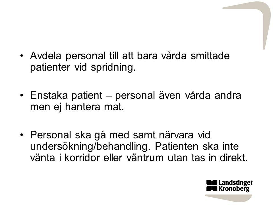 Avdela personal till att bara vårda smittade patienter vid spridning.