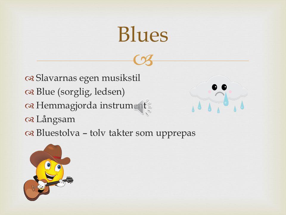 Blues Slavarnas egen musikstil Blue (sorglig, ledsen)