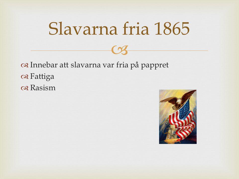 Slavarna fria 1865 Innebar att slavarna var fria på pappret Fattiga