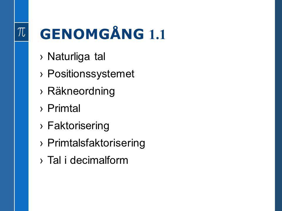 GENOMGÅNG 1.1 Naturliga tal Positionssystemet Räkneordning Primtal