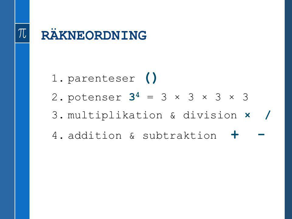 RÄKNEORDNING parenteser () potenser 34 = 3 × 3 × 3 × 3